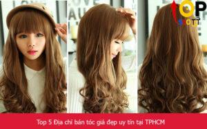 Top 5 Địa chỉ bán tóc giả đẹp uy tín nhất tại TPHCM