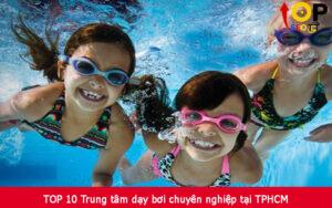 TOP 10 Trung tâm dạy bơi chuyên nghiệp tại TPHCM