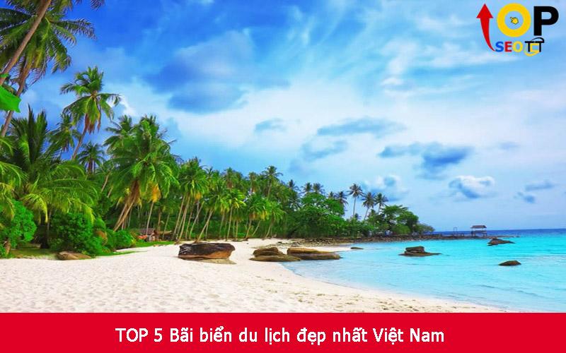 TOP 5 Bãi biển du lịch đẹp nhất Việt Nam