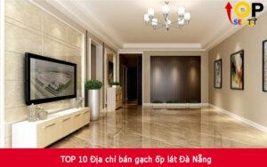 TOP 10 Địa chỉ bán gạch ốp lát Đà Nẵng