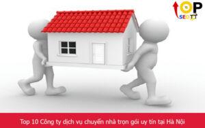 Top 10 Công ty dịch vụ chuyển nhà trọn gói uy tín tại Hà Nội