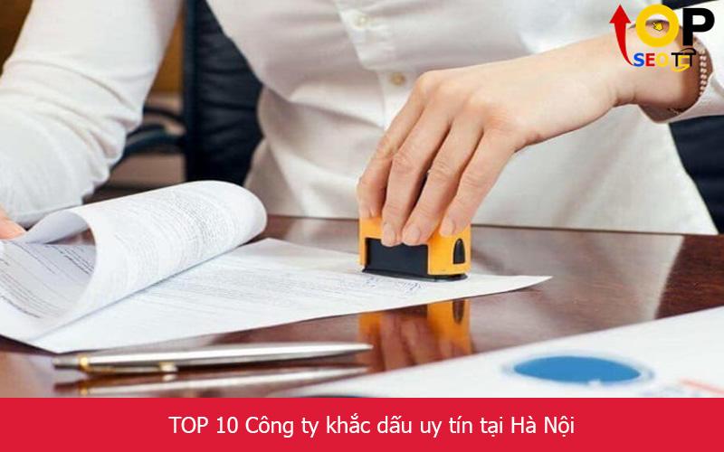 TOP 10 Công ty khắc dấu uy tín tại Hà Nội