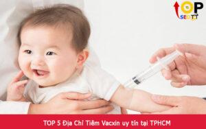 TOP 5 Địa Chỉ Tiêm Vacxin uy tín tại TPHCM