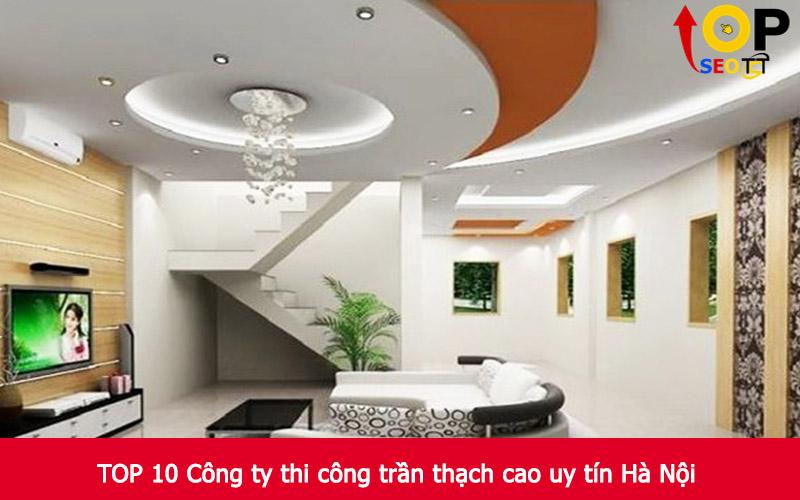 TOP 10 Công ty thi công trần thạch cao uy tín Hà Nội