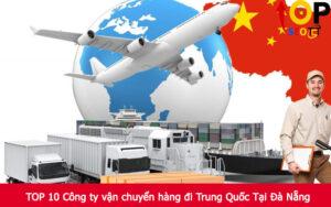 TOP 10 Công ty vận chuyển hàng đi Trung Quốc Tại Đà Nẵng