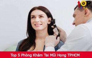 Top 5 Phòng Khám Tai Mũi Họng TPHCM
