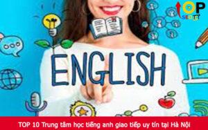 TOP 10 Trung tâm học tiếng anh giao tiếp uy tín tại Hà Nội