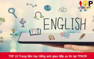 TOP 10 Trung tâm học tiếng anh giao tiếp uy tín tại TPHCM